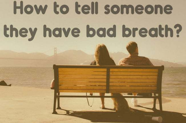 How to tell someone they have bad breath?
