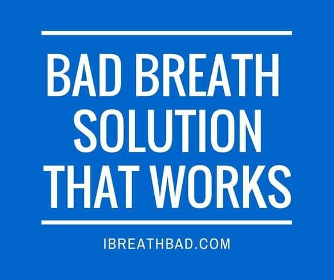 Bad Breath Solution That Works