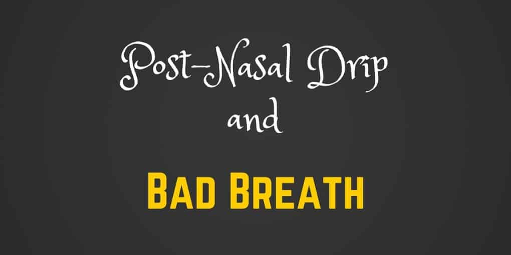 Post-nasal Drip and Bad Breath