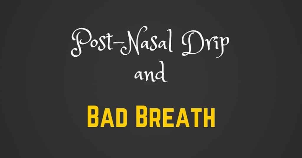 Post-nasal Drip and Bad Breath