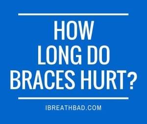 How long do braces hurt?