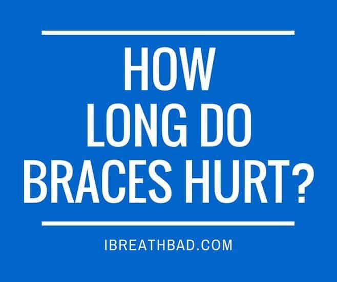 How long do braces hurt?