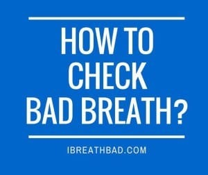 how to check bad breath?