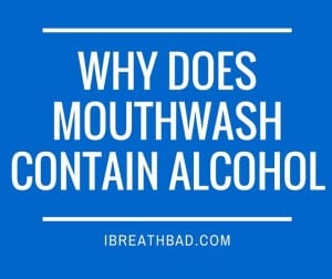 Why does mouthwash contain alcohol?