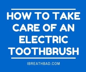how to take care of an electric toothbrush