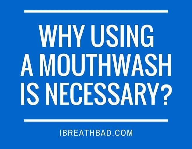 why using a mouthwash is necessary?