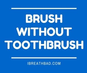 brush without a toothbrush