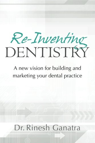 A New Vision for Building And Marketing Your Dental Practice Book